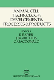 Animal Cell Technology: Developments, Processes and Products ebook by Spier, R. E.