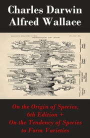 "On the Origin of Species, 6th Edition + On the Tendency of Species to Form Varieties (The Original Scientific Text leading to ""On the Origin of Species"") ebook by Charles Darwin,Alfred Wallace"