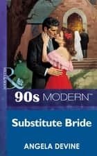 Substitute Bride (Mills & Boon Vintage 90s Modern) ebook by Angela Devine