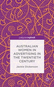 Australian Women in Advertising in the Twentieth Century ebook by Jackie Dickenson