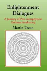 Enlightenment Dialogues - A Journey of Post-metaphysical Onliness Awakening ebook by Martin Treon