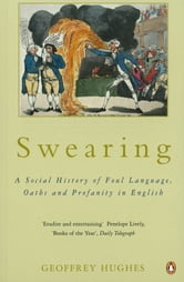 Swearing - A Social History of Foul Language, Oaths and Profanity in English ebook by Geoffrey Hughes