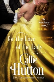 For the Love of the Lady - The Noble Hearts Series, #4 ebook by Callie Hutton