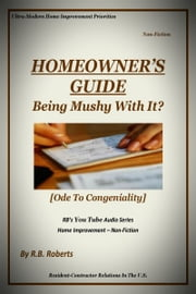 Being Mushy With It? - Ode To Congeniality (Homeowner's Guide - RBSYTAS) ebook by RB Roberts