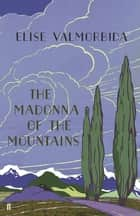 The Madonna of The Mountains ebook by Elise Valmorbida