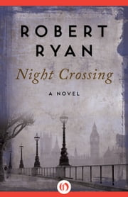 Night Crossing - A Novel ebook by Robert Ryan