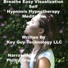 Breathe Easy Self Hypnosis Hypnotherapy Meditation audiobook by Key Guy Technology LLC
