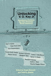 Unlocking V. O. Key Jr. - Southern Politics for the Twenty-First Century ebook by Angie Maxwell