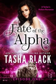 Fate of the Alpha: Episode 1 - A Tarker's Hollow Serial ebook by Tasha Black