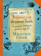 The Lost Journals of Benjamin Tooth ebook by Mackenzie Crook