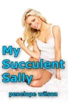 My Succulent Sally ebook by Penelope Wilson