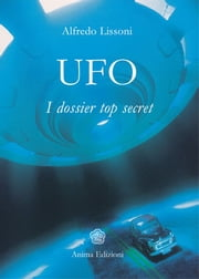 Ufo - I dossier top secret ebook by Alfredo Lissoni
