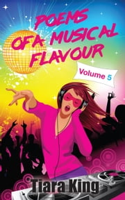 Poems Of A Musical Flavour - Volume 5 ebook by Tiara King
