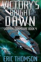 Victory's Bright Dawn ebook by