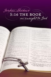 3:16 The Book - An Insight to God ebook by Jordan Shadows