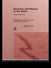 Societies and Nature in the Sahel ebook by Philippe Lavigne Delville,Emmanuel Gregoire,Pierre Janin,Jean Koechlin,Claude Raynaut