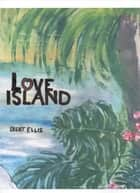 Love Island. ebook by Bertram Ellis
