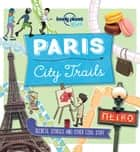 City Trails - Paris ebook by Lonely Planet Kids, Helen Greathead, Dynamo Ltd