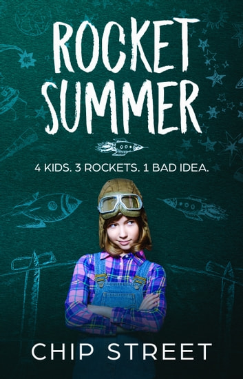 Rocket Summer - 4 Kids. 3 Rockets. 1 Bad Idea. ebook by Chip Street
