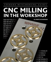 CNC Milling in the Workshop ebook by Marcus Bowman