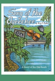 Song of the Ogeechee - A Story of the Old South ebook by Jerry A. Maddox