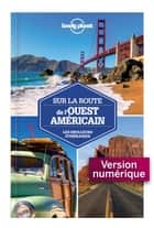 Sur la route - Ouest américain 1ed ebook by LONELY PLANET