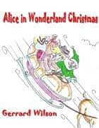 Alice In Wonderland Christmas ebook by Gerrard Wilson