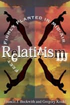 Relativism ebook by Francis J. Beckwith,Gregory Koukl