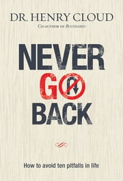 Never Go Back (eBook) - How to avoid ten pitfalls in life ebook by Henry Cloud