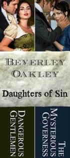 Daughters of Sin Boxed Set: Books 2 & 3: Dangerous Gentlemen & The Mysterious Governess - Daughters of Sin ebook by Beverley Oakley