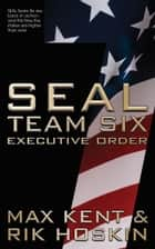 SEAL Team Six: The Novel - #7 in the ongoing hit series ebook by Max Kent, Rik Hoskin
