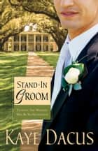 Stand-In Groom: Planning This Wedding Will Be No Honeymoon ebook by Kaye Dacus