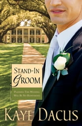 Stand-In Groom: Planning This Wedding Will Be No Honeymoon - Planning This Wedding Will Be No Honeymoon ebook by Kaye Dacus