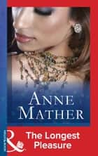 The Longest Pleasure (Mills & Boon Modern) ebook by Anne Mather