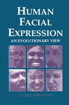 Human Facial Expression - An Evolutionary View ebook by Alan J. Fridlund