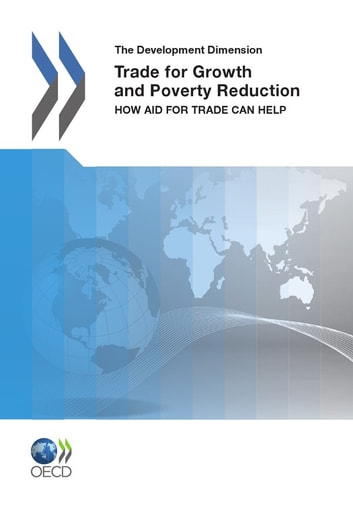 Trade for Growth and Poverty Reduction - How Aid for Trade Can Help ebook by Collective