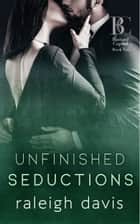 Unfinished Seductions ebook by Raleigh Davis