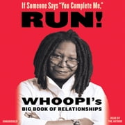 "If Someone Says ""You Complete Me,"" RUN! - Whoopi's Big Book of Relationships audiobook by Whoopi Goldberg"