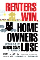 Renters Win, Home Owners Lose ebook by Tom Graneau