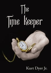 The Time Keeper ebook by Kurt Dyer Jr.