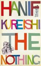 The Nothing ebook by Hanif Kureishi