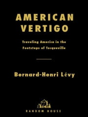 American Vertigo - Traveling America in the Footsteps of Tocqueville ebook by Bernard-Henri Levy,Charlotte Mandell