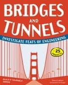 Bridges and Tunnels - Investigate Feats of Engineering with 25 Projects eBook by Donna Latham, Jenn Vaughn