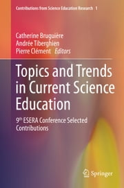 Topics and Trends in Current Science Education - 9th ESERA Conference Selected Contributions ebook by Catherine Bruguière,Andrée Tiberghien,Pierre Clément