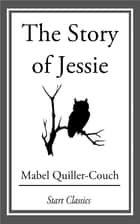 The Story of Jessie ebook by Mabel Quiller-Couch