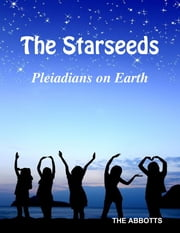 The Starseeds: Pleiadians on Earth ebook by The Abbotts