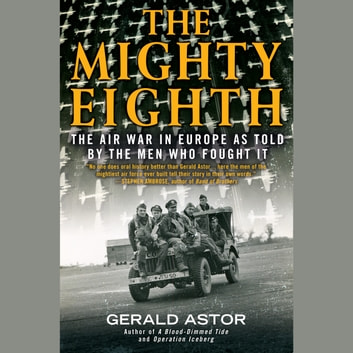 The Mighty Eighth - The Air War in Europe as Told by the Men Who Fought It audiolibro by Gerald Astor