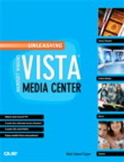 Unleashing Microsoft Windows Vista Media Center ebook by Mark Edward Soper