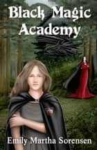 Black Magic Academy ebook by Emily Martha Sorensen
