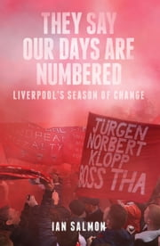 They Say Our Days Are Numbered - Liverpool's Season of Change ebook by Ian Salmon